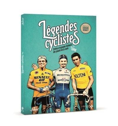 Légendes cyclistes - Petites et grandes histoires des géants de la route