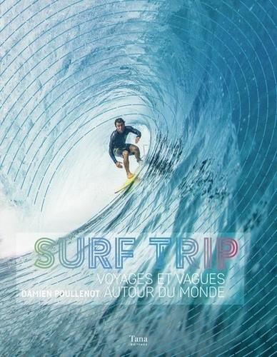 Surf Trip - Voyages et vagues autour du monde